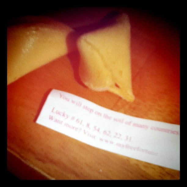 Fortune cookie: You will step on the soil of many countries.