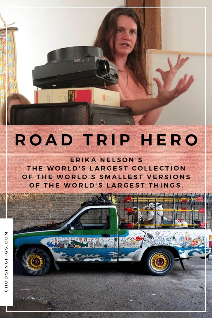 Road trip hero. Erika Nelson's The World's Largest Collection of the World's Smallest Versions of the World's Largest Things.