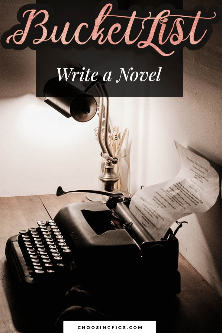 BUCKET LIST IDEAS: Write a Novel.