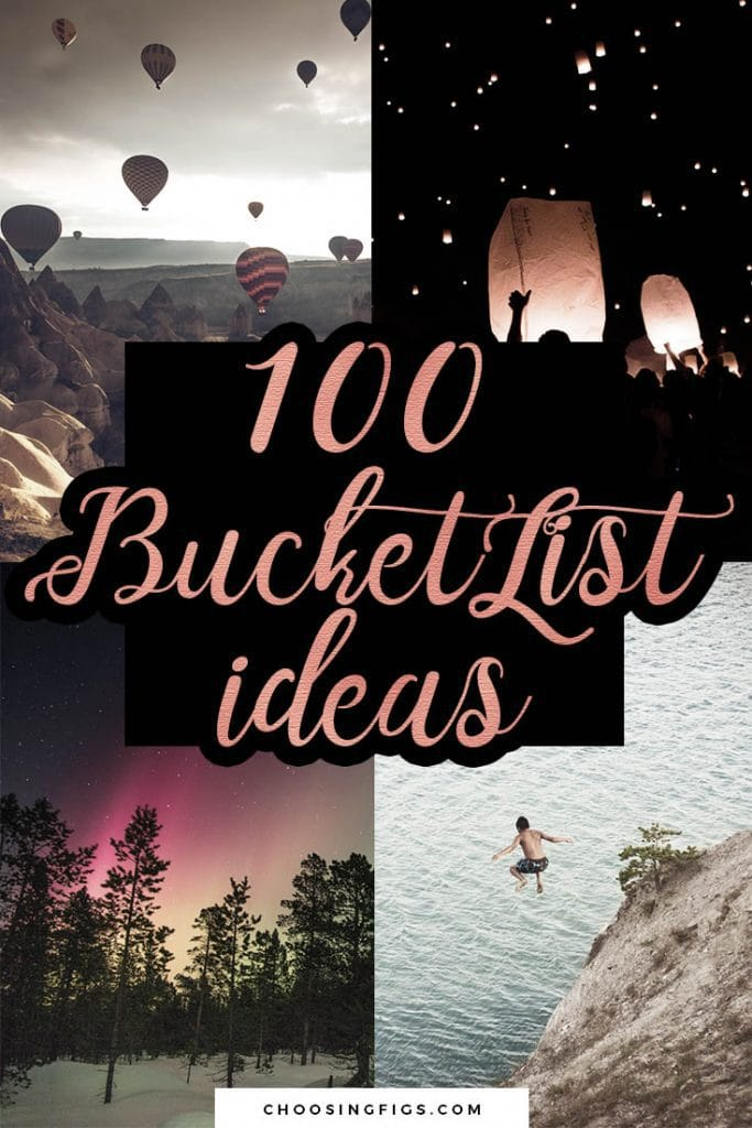100 Bucket List ideas for things to do before you die. A bucket list is a list of all the things you want to do before you die. They're usually the biggest, craziest, scariest, most ambitious things you've always thought about doing, seeing, or experiencing but haven't yet done. Do you want to create a bucket list of your own? Are you stuck on what to add to your bucket list? Here are 100 bucket list ideas to get you started.