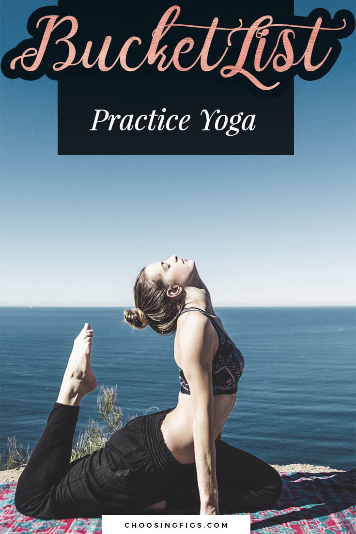 BUCKET LIST IDEAS: Practice yoga.