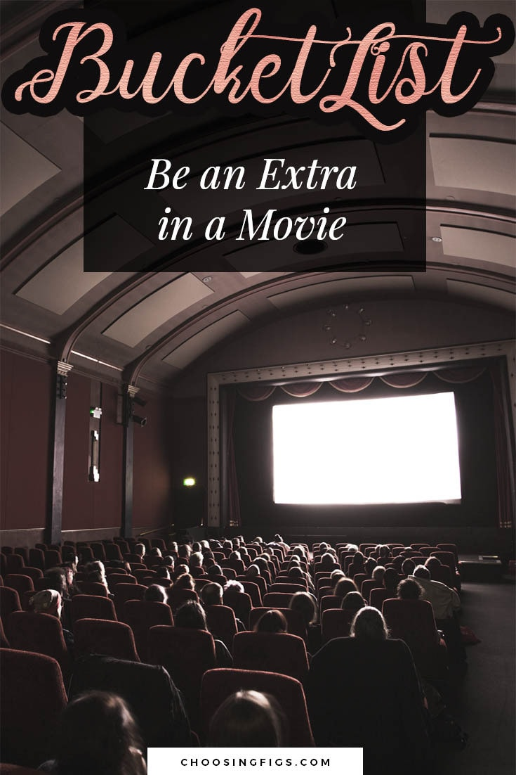 BUCKET LIST IDEAS: Be and Extra in a Movie.