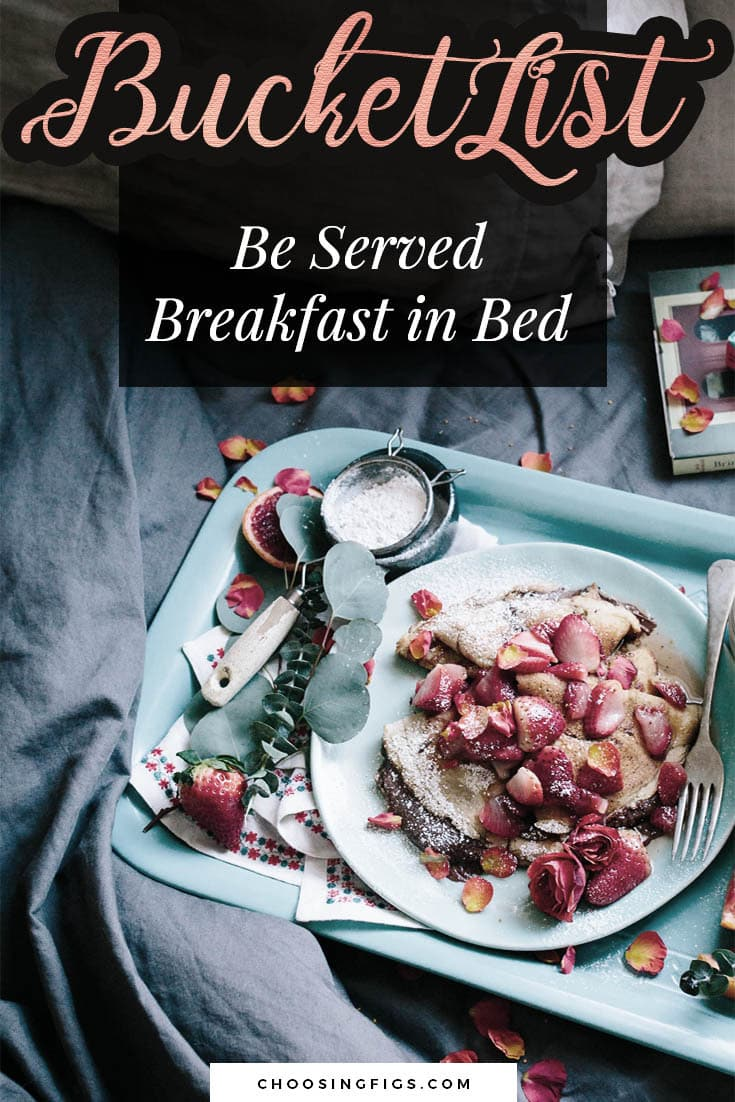 BUCKET LIST IDEAS: Be Served Breakfast in Bed.