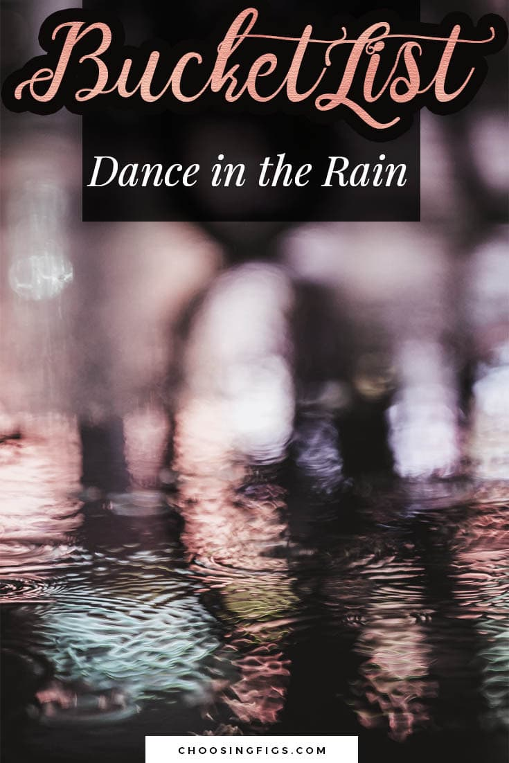 BUCKET LIST IDEAS: Dance in the Rain.