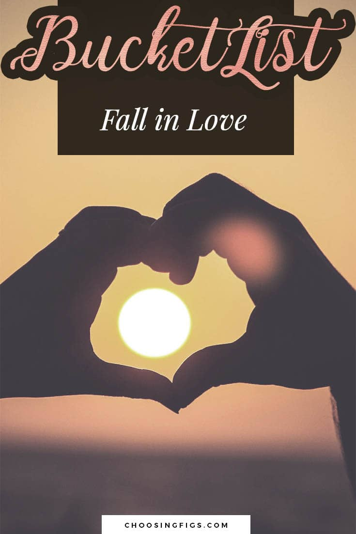 BUCKET LIST IDEAS: Fall in Love.