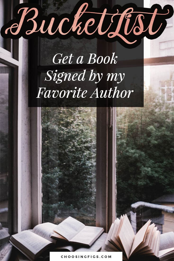 BUCKET LIST IDEAS: Get a Book Signed by my favorite author.
