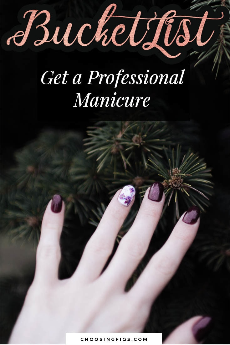 BUCKET LIST IDEAS: Get a Professional Manicure.
