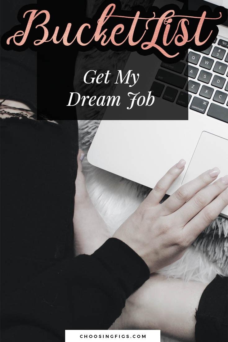 BUCKET LIST IDEAS: Get my dream job.