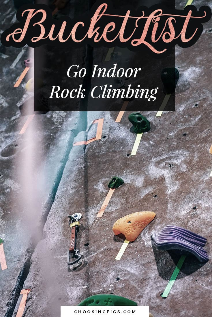 BUCKET LIST IDEAS: Go Indoor Rock Climbing.