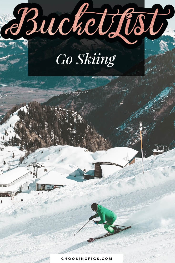 BUCKET LIST IDEAS: Go skiing.