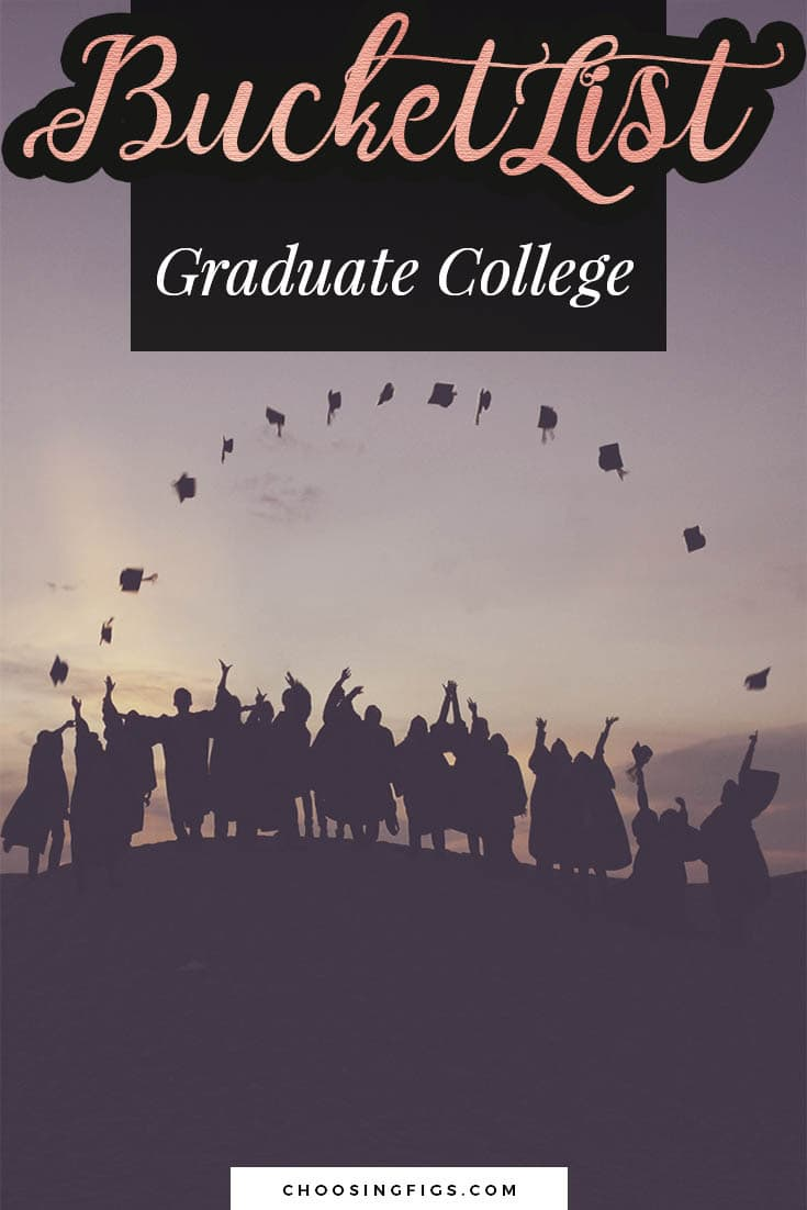 BUCKET LIST IDEAS: Graduate college.