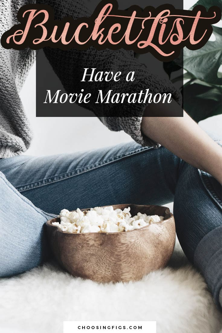 BUCKET LIST IDEAS: Have a Movie Marathon.