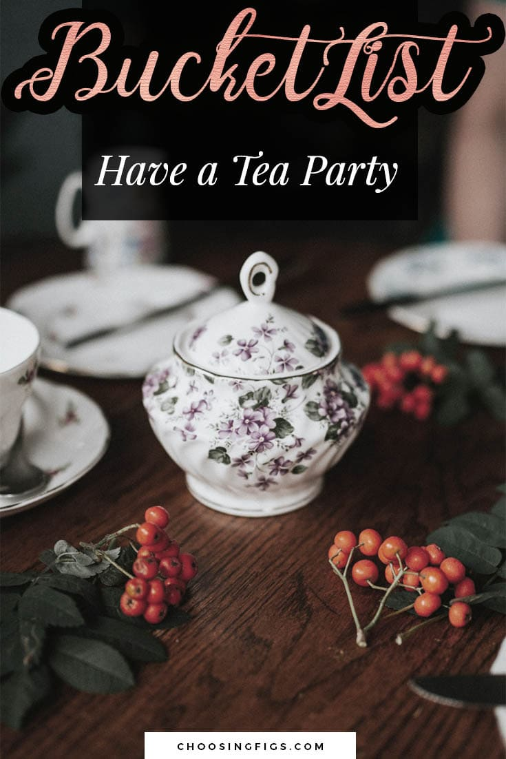 BUCKET LIST IDEAS: Have a tea party.