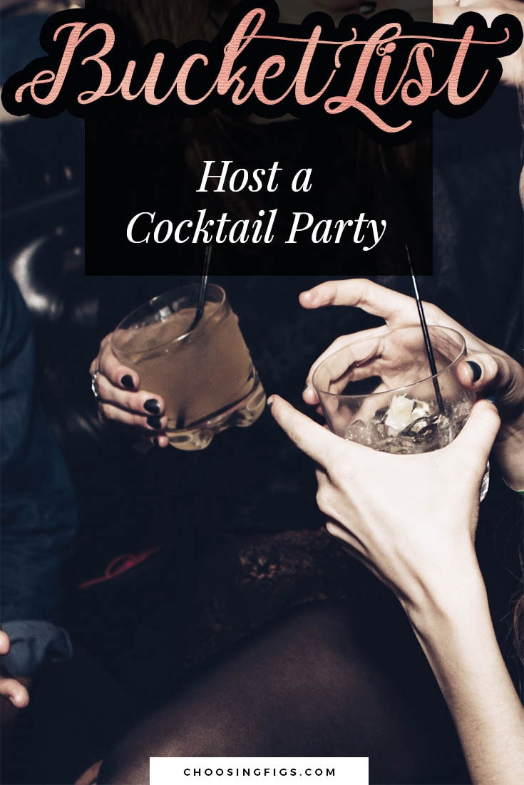 BUCKET LIST IDEAS: Host a cocktail party.