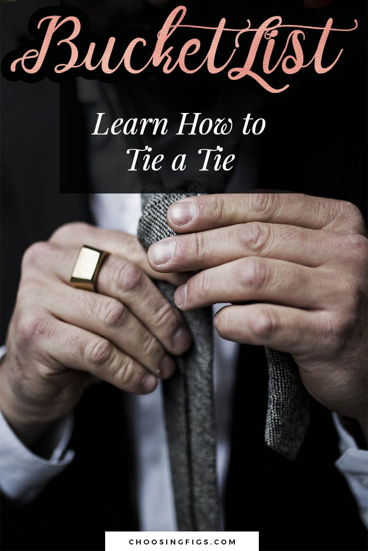 BUCKET LIST IDEAS: Learn how to tie a tie.