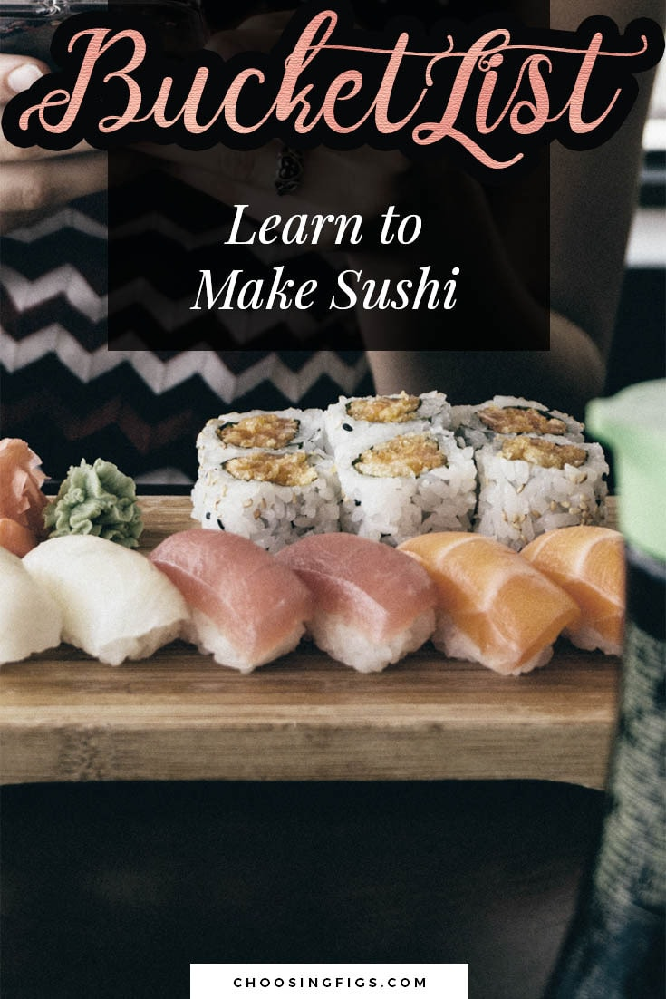 BUCKET LIST IDEAS: Learn to make sushi.