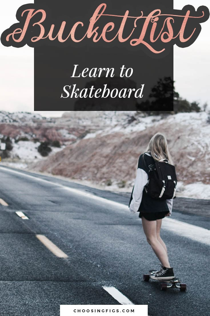 BUCKET LIST IDEAS: Learn to Skateboard.