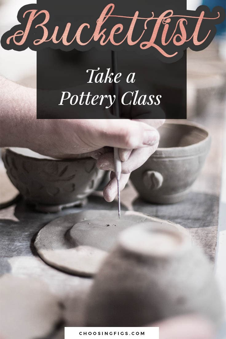 BUCKET LIST IDEAS: Take a Pottery Class.