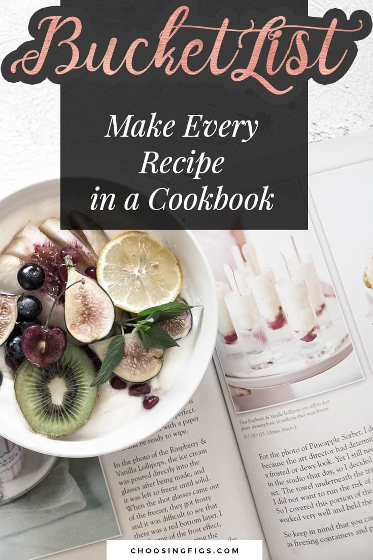 BUCKET LIST IDEAS: Make every recipe in a cookbook.