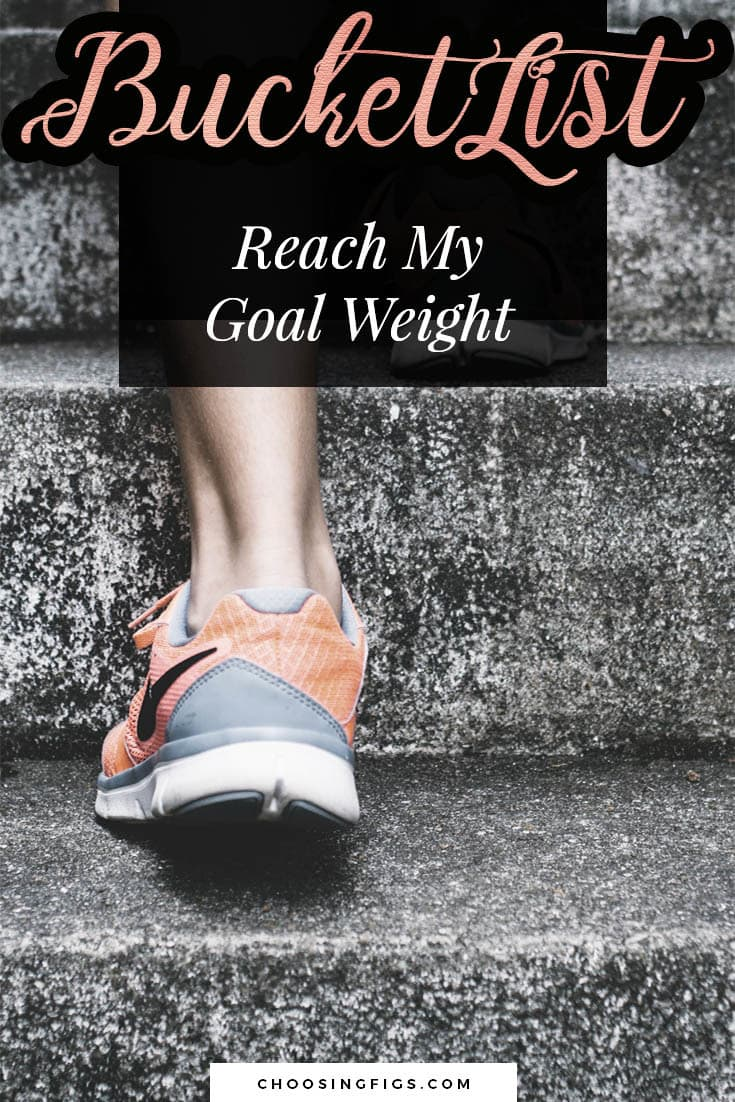 BUCKET LIST IDEAS: Reach my goal weight.