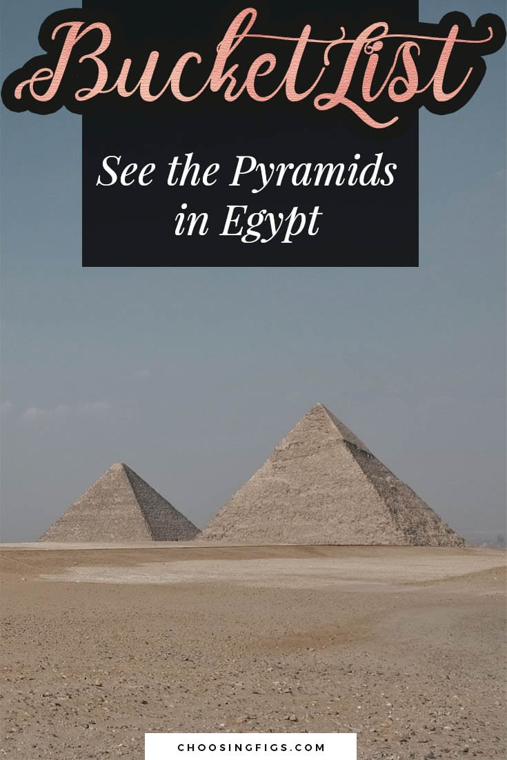 BUCKET LIST IDEAS: See the Pyramids in Egypt.