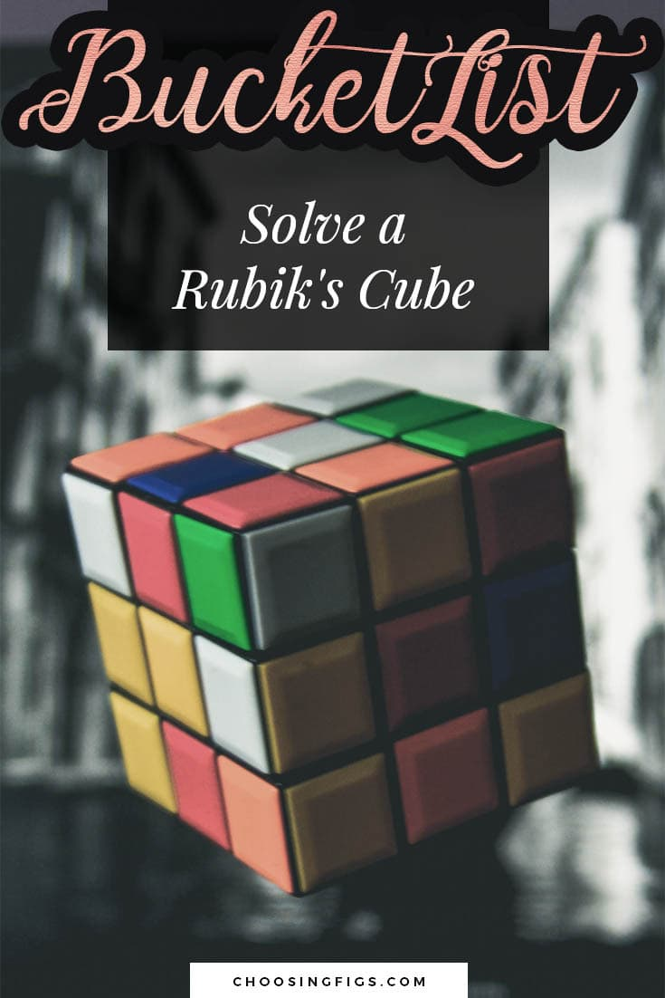 BUCKET LIST IDEAS: Solve a Rubik's Cube.