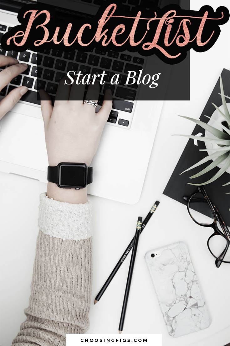 BUCKET LIST IDEAS: Start a Blog.