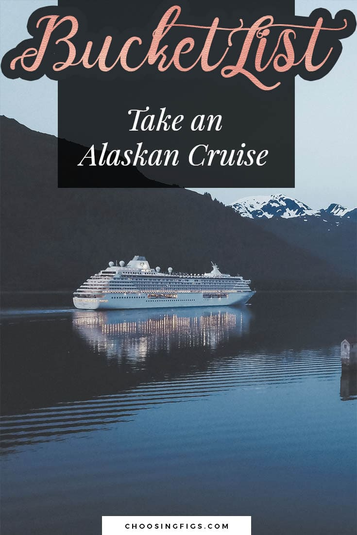 BUCKET LIST IDEAS: Take an Alaskan Cruise.