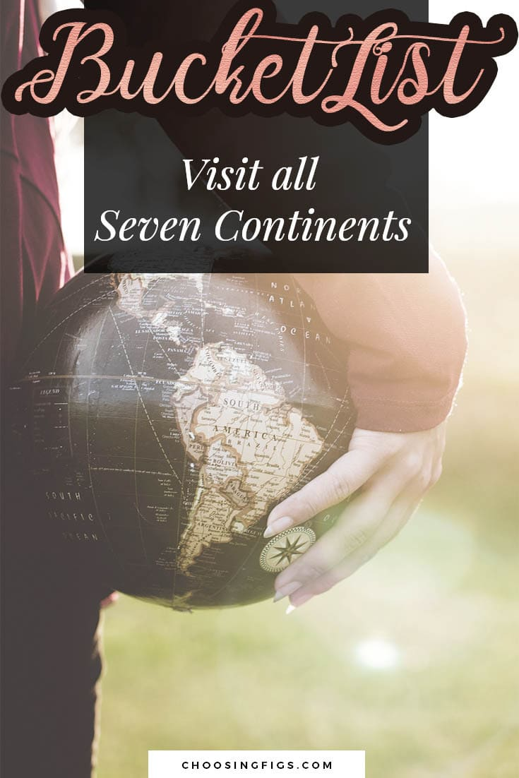BUCKET LIST IDEAS: Visit all seven continents.