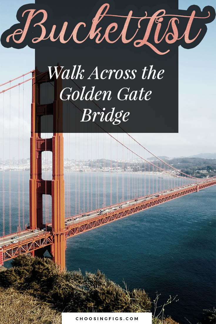 BUCKET LIST IDEAS: Walk Across the Golden Gate Bridge.