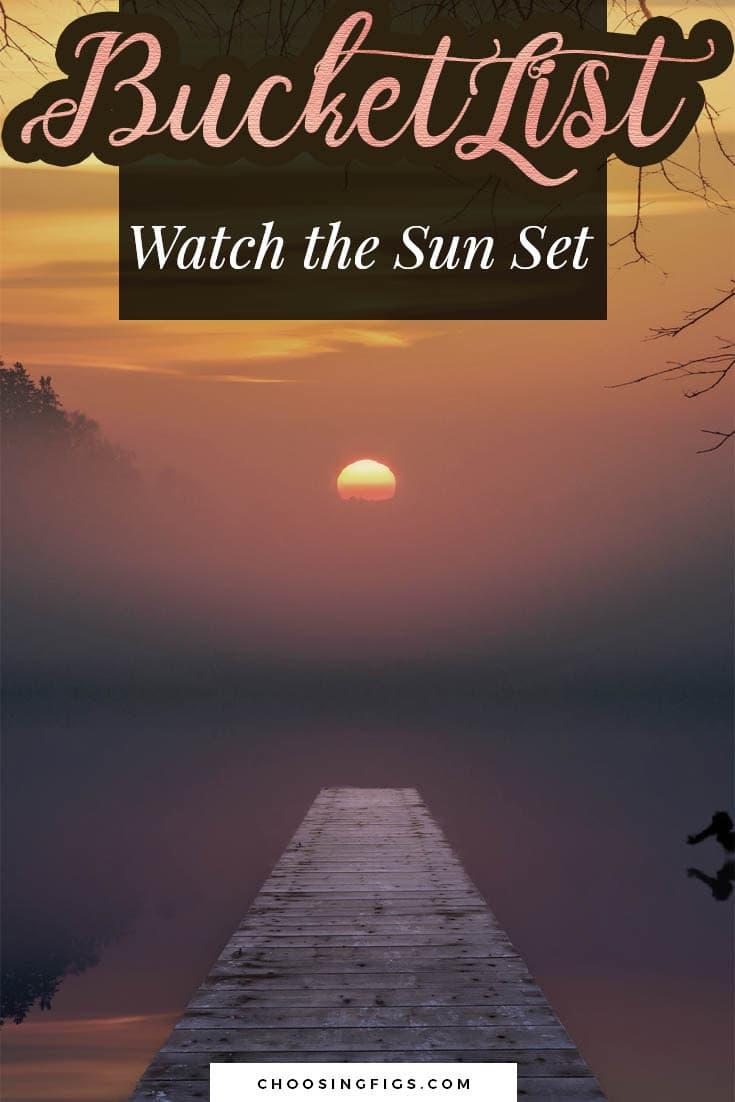 BUCKET LIST IDEAS: Watch the Sun Set.