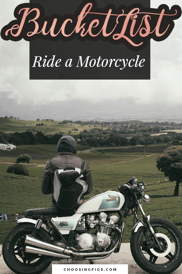 BUCKET LIST IDEAS: Ride a motorcycle.