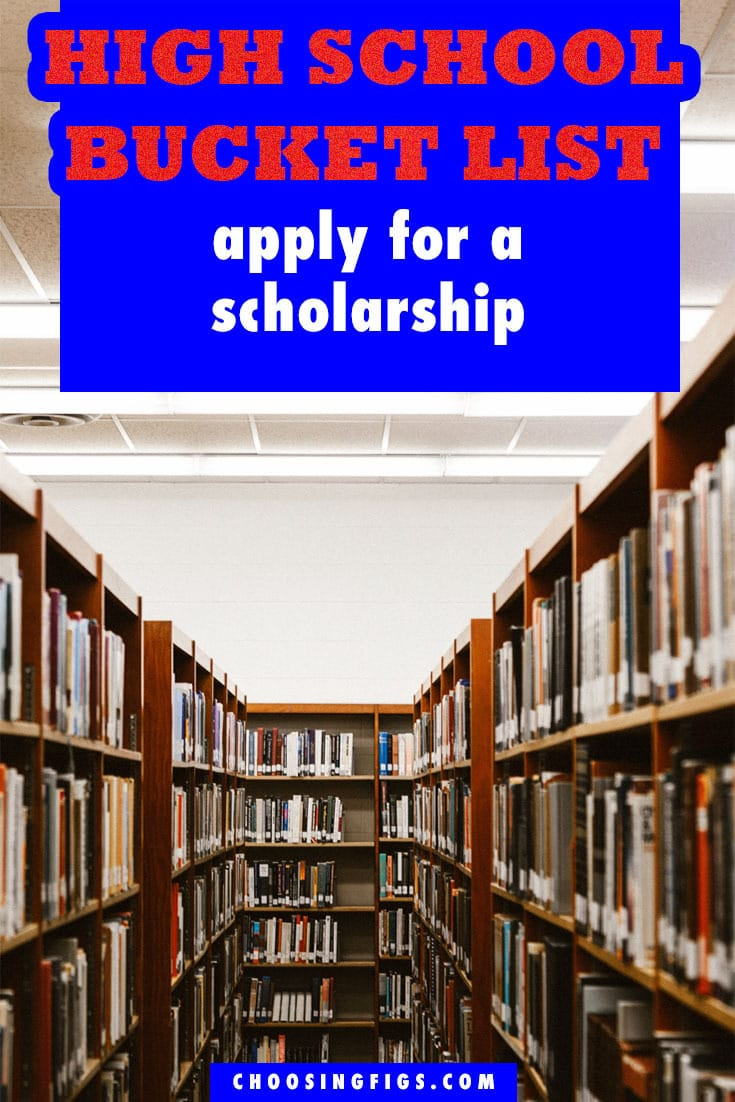 Apply for a Scholarship HIGH SCHOOL BUCKET LIST IDEAS. Things to do before you graduate high school.