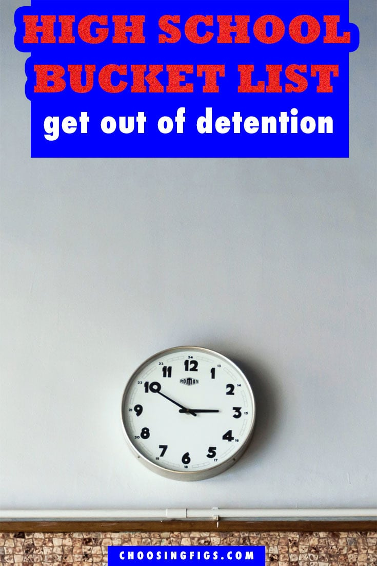 Get out of Detention HIGH SCHOOL BUCKET LIST IDEAS. Things to do before you graduate high school.