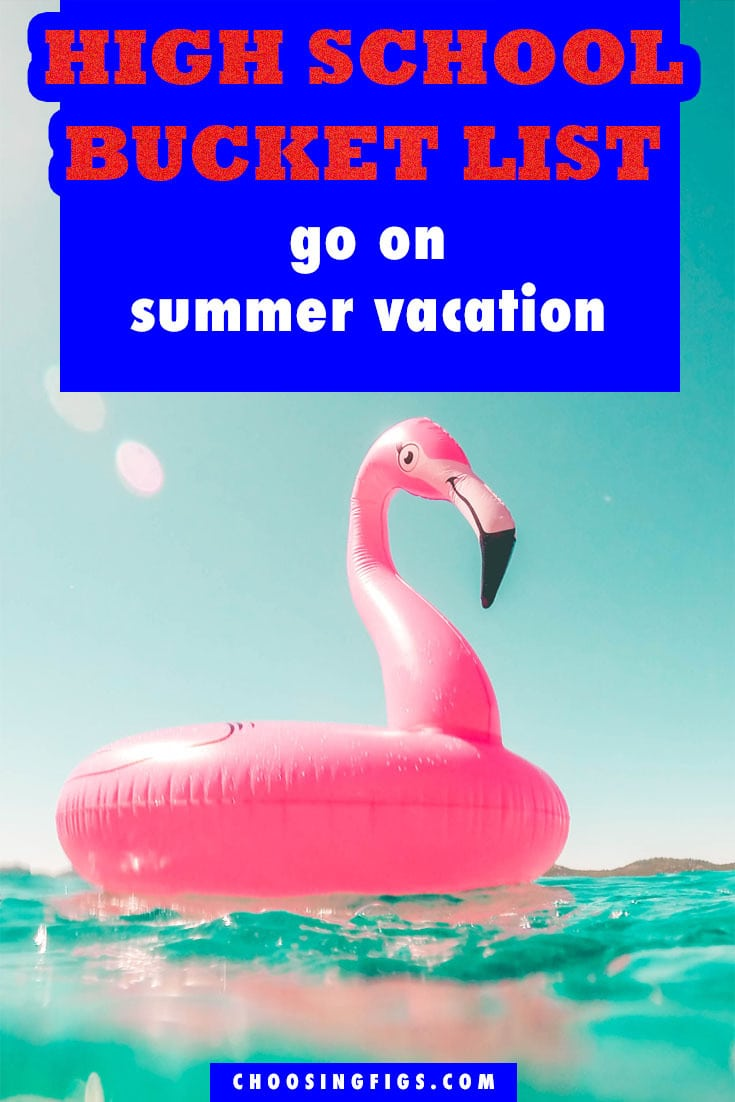Go on Summer Vacation HIGH SCHOOL BUCKET LIST IDEAS. Things to do before you graduate high school.