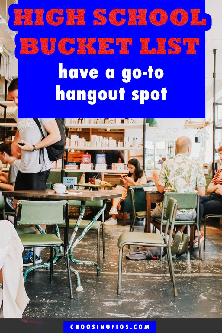 Have a Go-To Hangout Spot HIGH SCHOOL BUCKET LIST IDEAS. Things to do before you graduate high school.