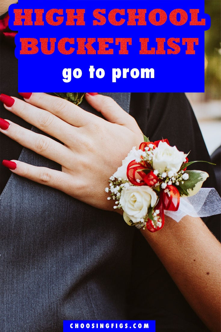 Go to Prom HIGH SCHOOL BUCKET LIST IDEAS. Things to do before you graduate high school.