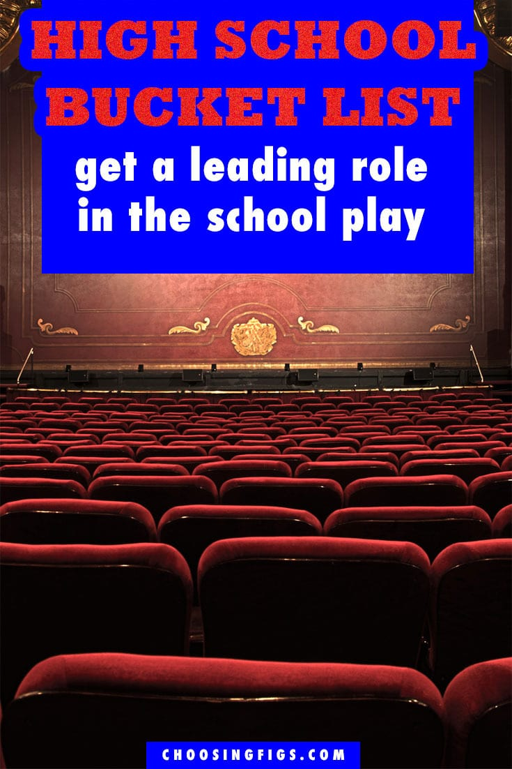 Get a Leading Role in the School Play HIGH SCHOOL BUCKET LIST IDEAS. Things to do before you graduate high school.