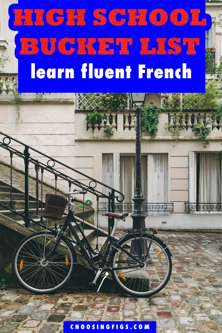Learn Fluent French HIGH SCHOOL BUCKET LIST IDEAS. Things to do before you graduate high school.