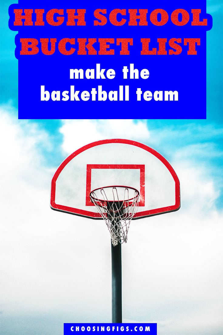 Make the Basketball Team HIGH SCHOOL BUCKET LIST IDEAS. Things to do before you graduate high school.