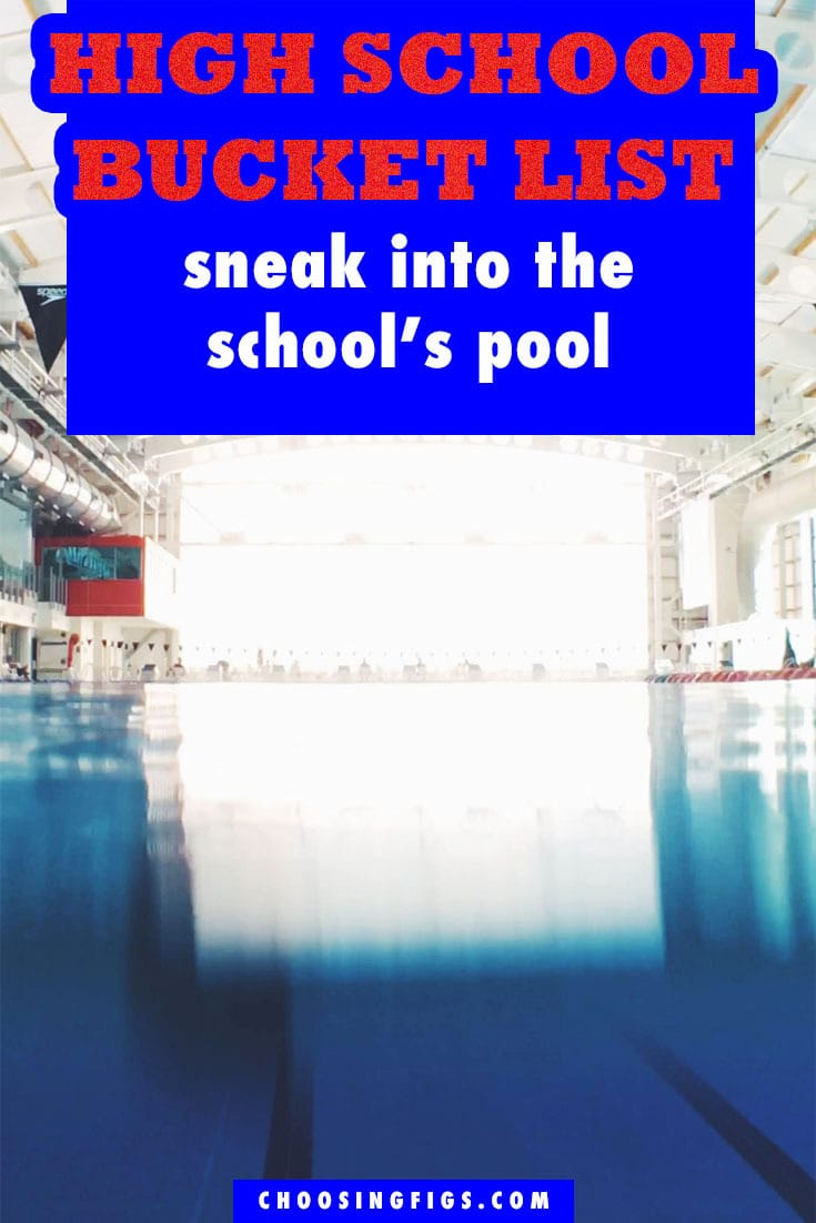 Sneak Into the School's pool HIGH SCHOOL BUCKET LIST IDEAS. Things to do before you graduate high school.
