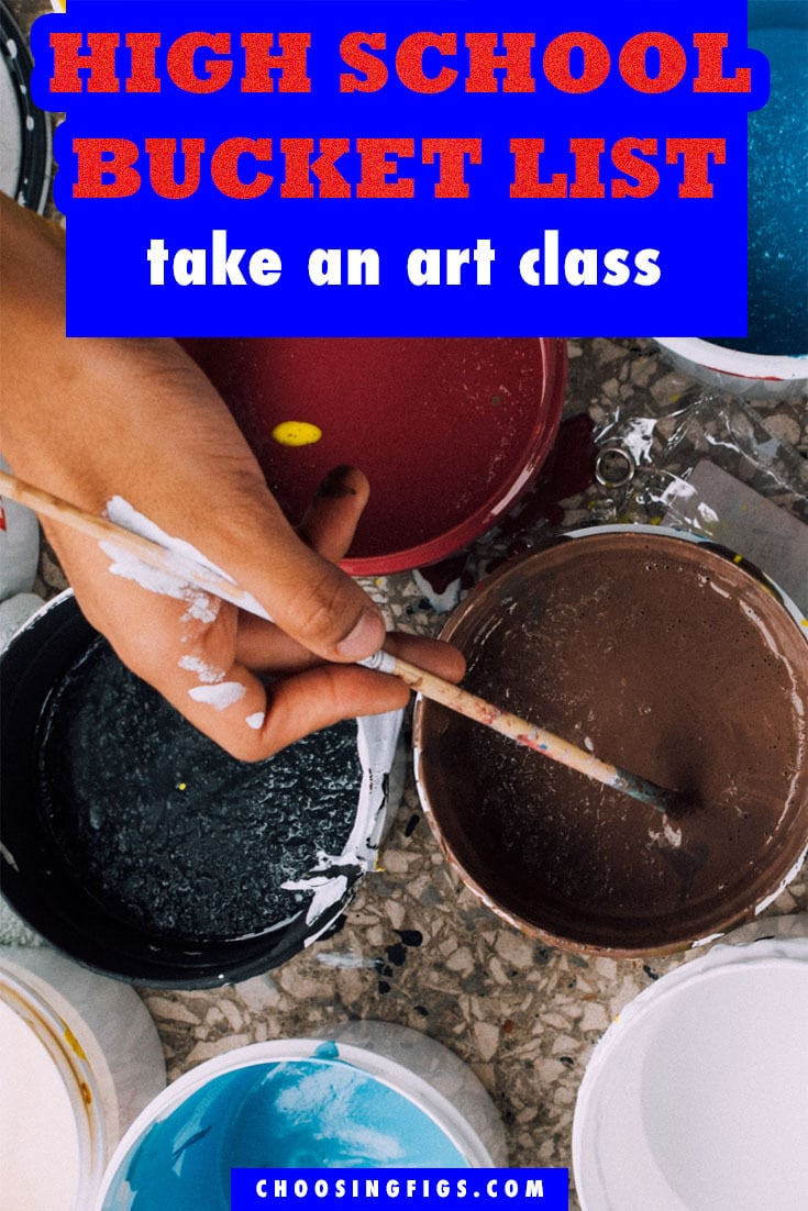 Take an Art Class HIGH SCHOOL BUCKET LIST IDEAS. Things to do before you graduate high school.