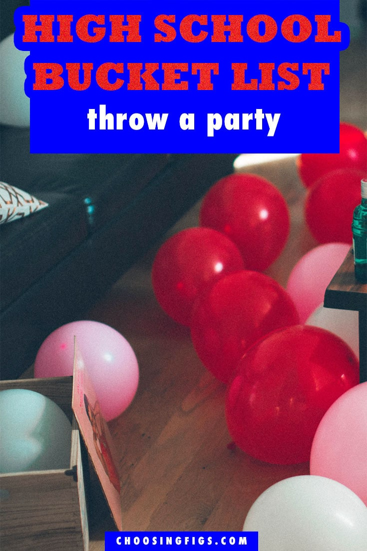 Throw a Party HIGH SCHOOL BUCKET LIST IDEAS. Things to do before you graduate high school.