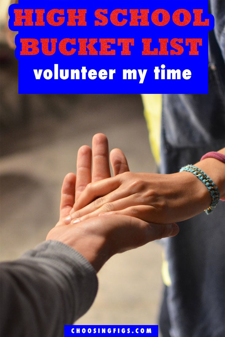 Volunteer my Time HIGH SCHOOL BUCKET LIST IDEAS. Things to do before you graduate high school.