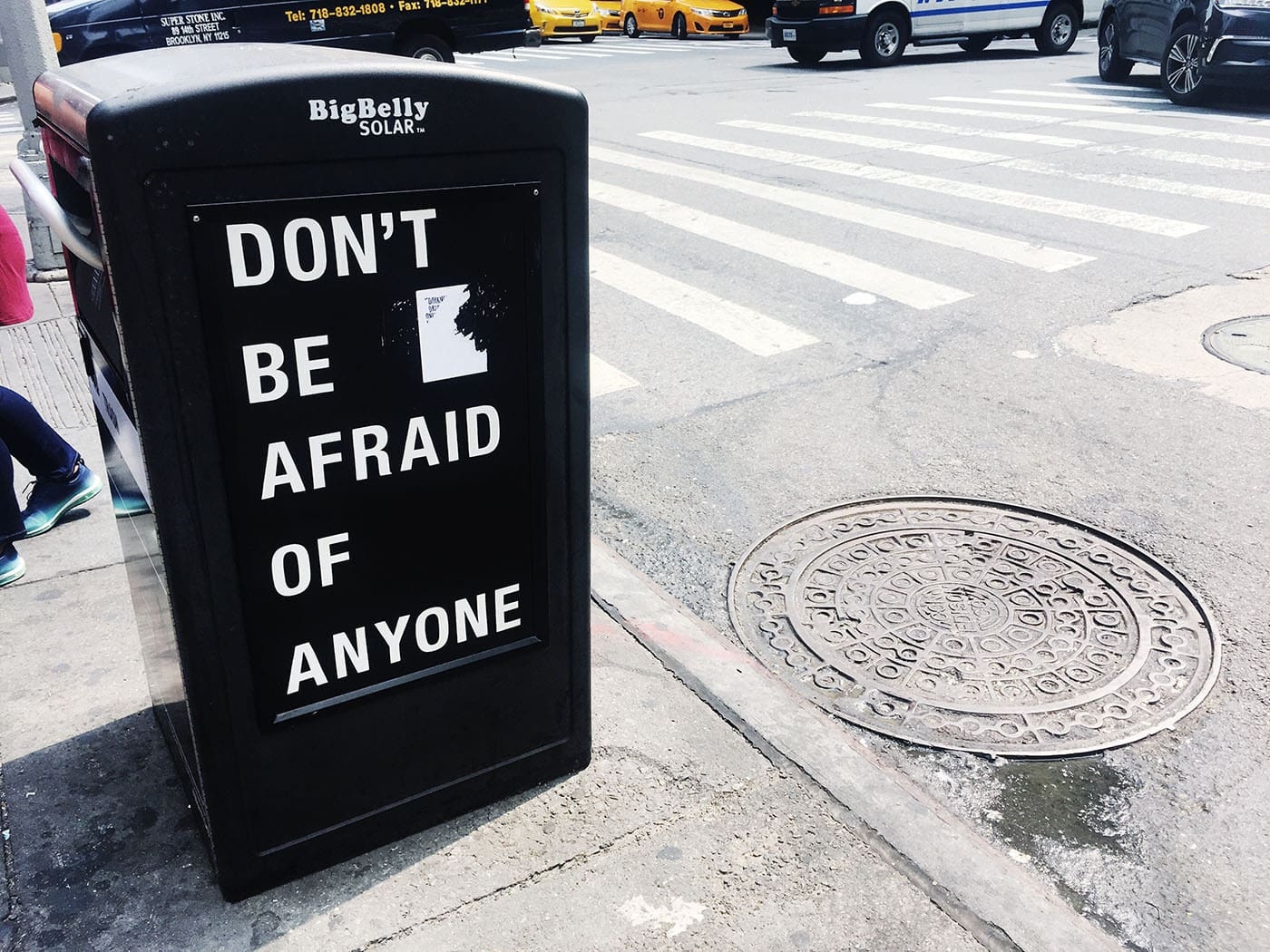 Don't Be Afraid of Anyone - a sign on a trash bin in Times Square, New York City. Also, what I tell my cat. Also, what I try to tell myself. | New York. State of Mind.