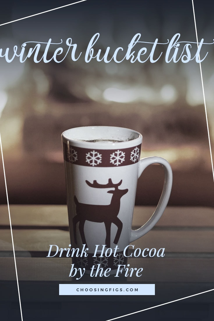 DRINK HOT COCOA BY THE FIRE | Winter Bucket List Ideas: 50 Things to do in Winter