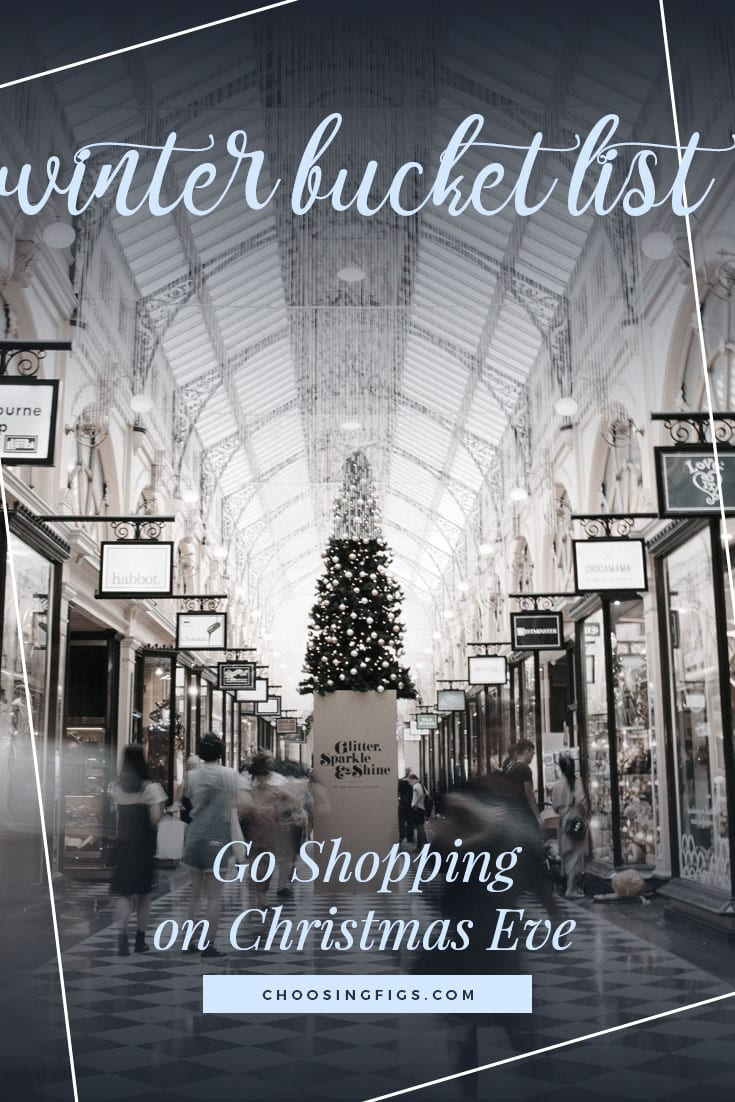 GO SHOPPING ON CHRISTMAS EVE | Winter Bucket List Ideas: 50 Things to do in Winter