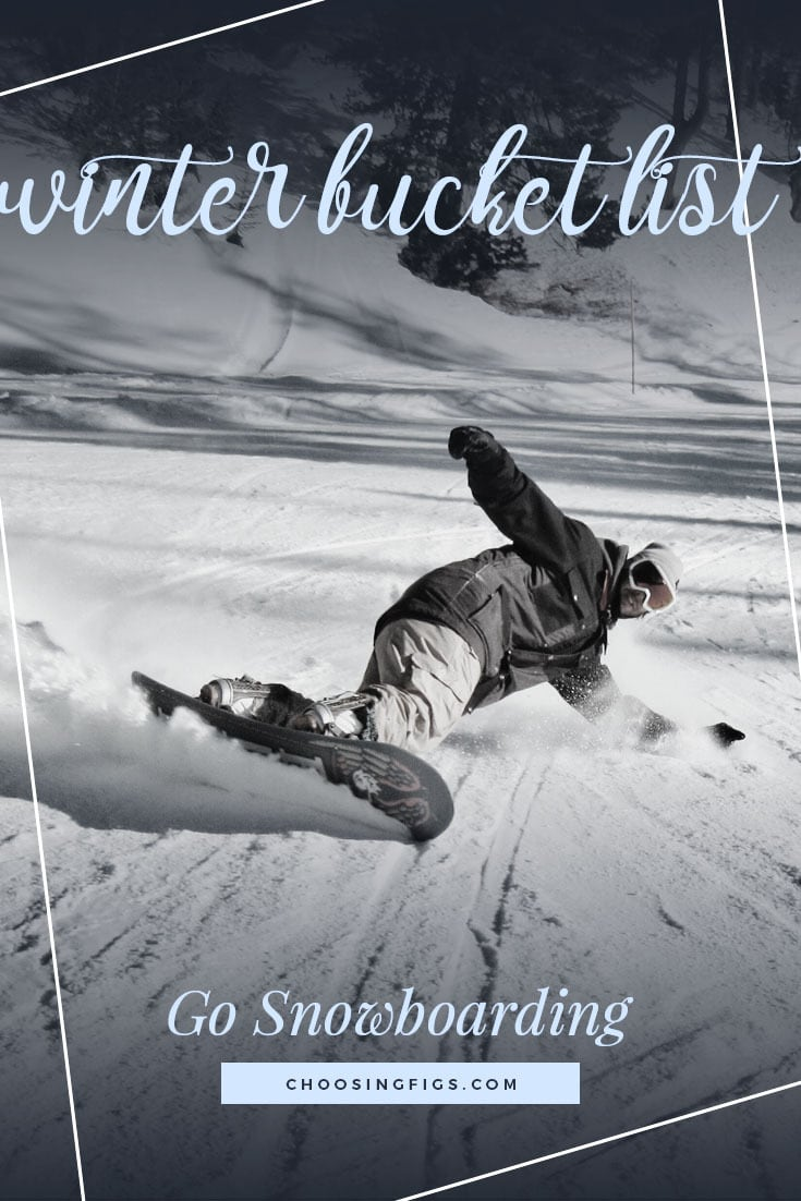 GO SNOWBOARDING | Winter Bucket List Ideas: 50 Things to do in Winter