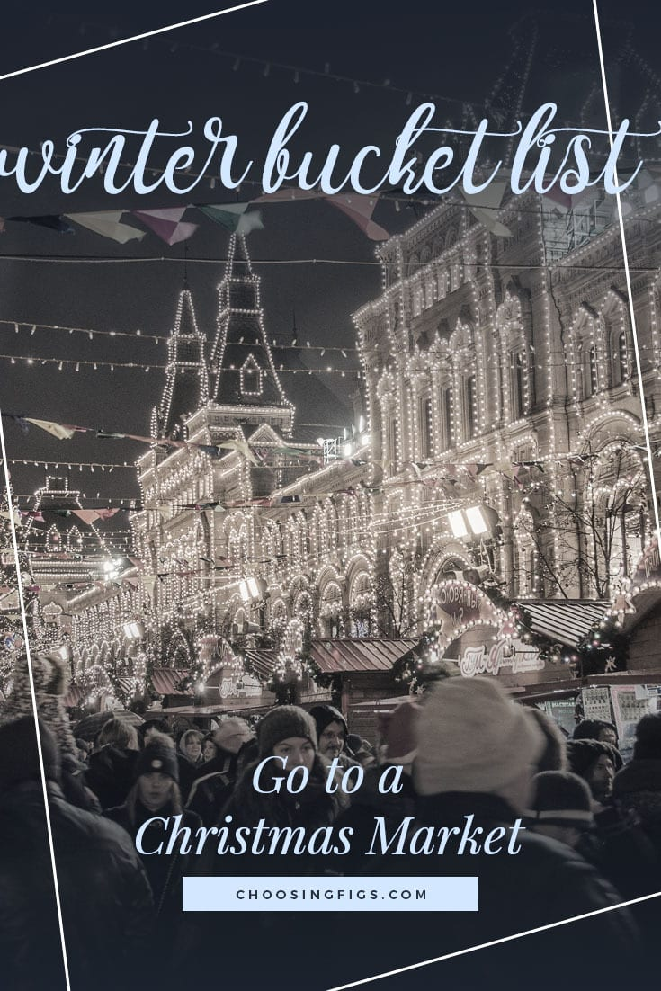 GO TO A CHRISTMAS MARKET | Winter Bucket List Ideas: 50 Things to do in Winter