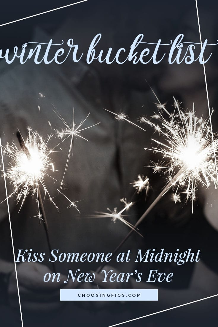 KISS SOMEONE AT MIDNIGHT ON NEW YEAR'S EVE | Winter Bucket List Ideas: 50 Things to do in Winter